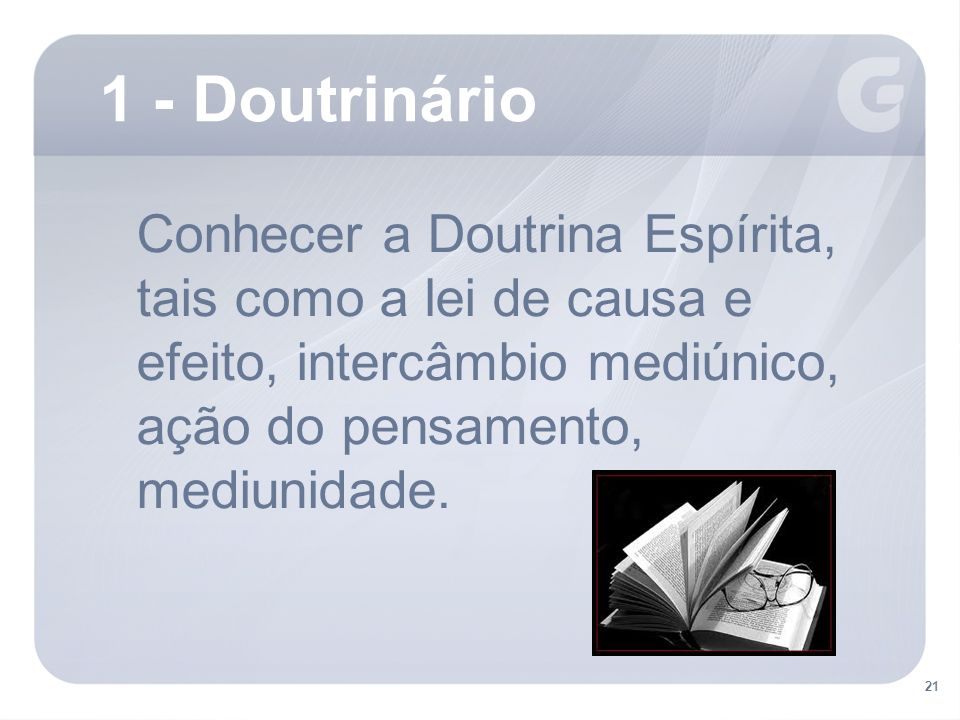 1 - Doutrinário Conhecer a Doutrina Espírita, tais como a lei de causa e efeito, intercâmbio mediúnico, ação do pensamento, mediunidade.