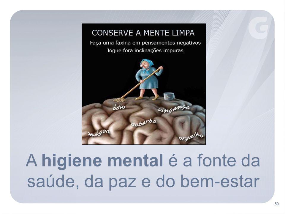 A higiene mental é a fonte da saúde, da paz e do bem-estar