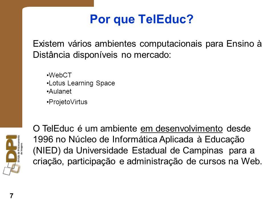 Por que TelEduc Existem vários ambientes computacionais para Ensino à Distância disponíveis no mercado: