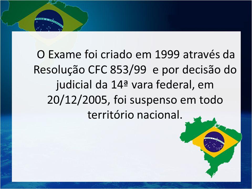 O Exame foi criado em 1999 através da Resolução CFC 853/99 e por decisão do judicial da 14ª vara federal, em 20/12/2005, foi suspenso em todo território nacional.