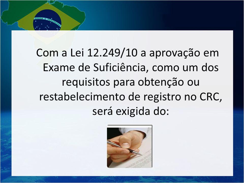 Com a Lei 12.249/10 a aprovação em Exame de Suficiência, como um dos requisitos para obtenção ou restabelecimento de registro no CRC, será exigida do: