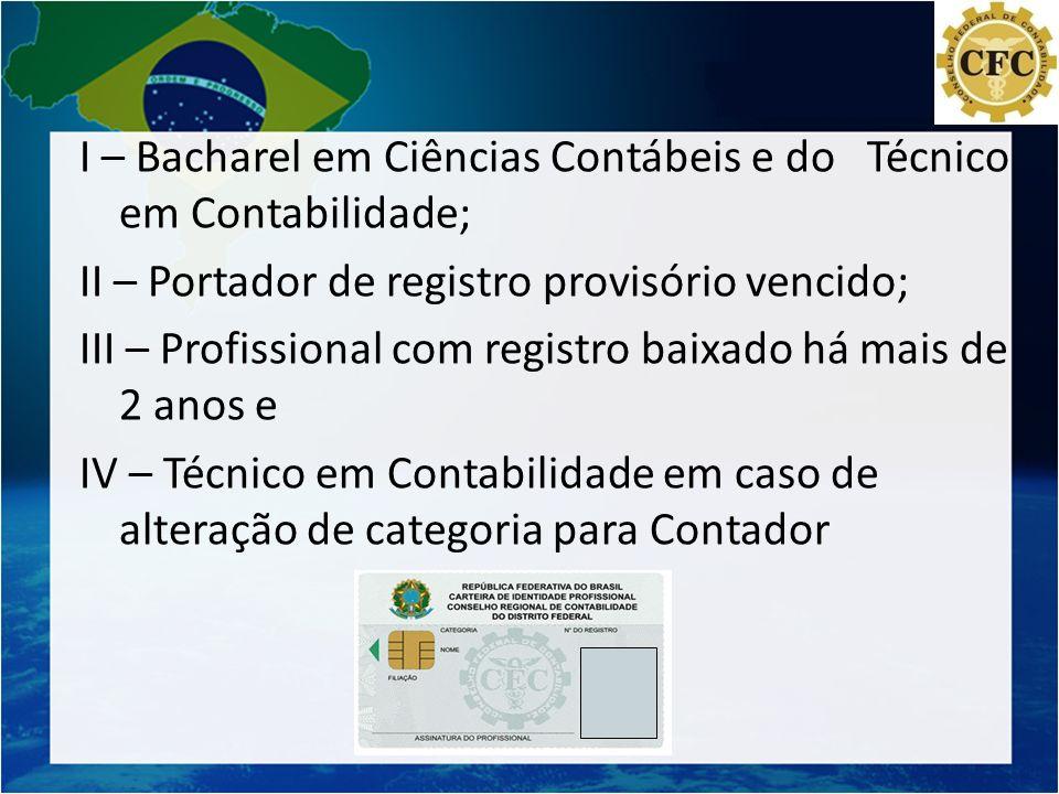 I – Bacharel em Ciências Contábeis e do Técnico em Contabilidade;