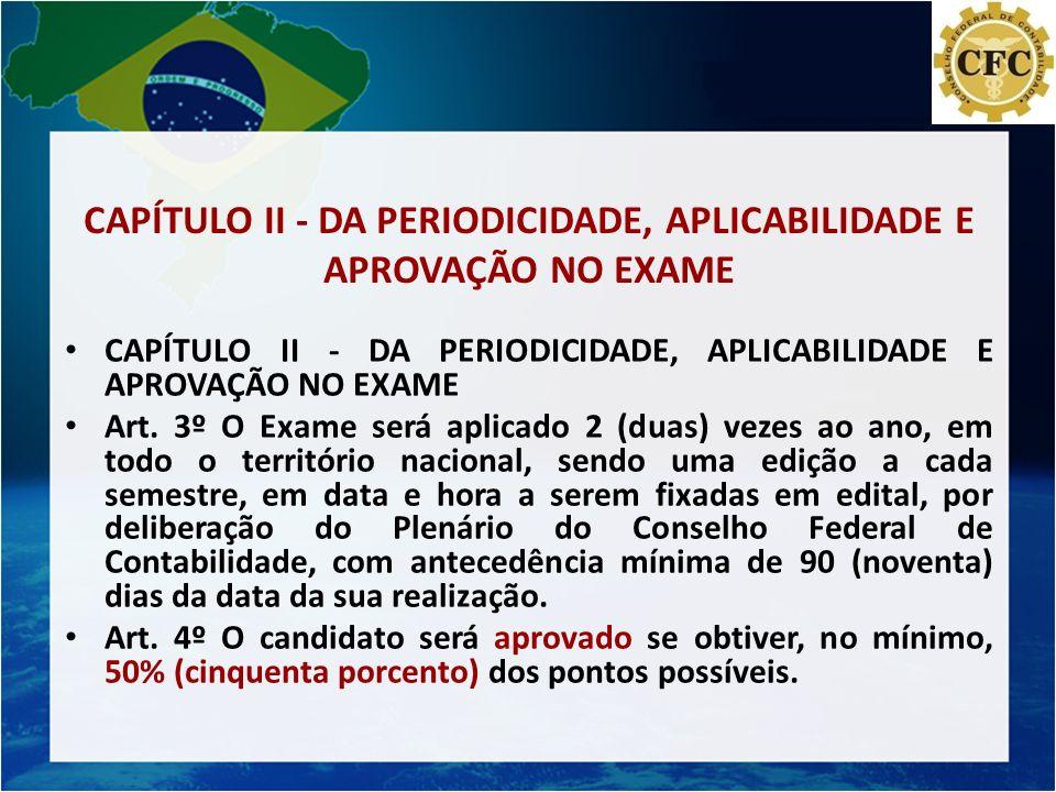 CAPÍTULO II - DA PERIODICIDADE, APLICABILIDADE E APROVAÇÃO NO EXAME