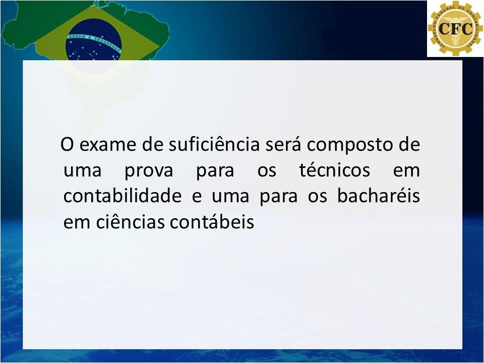 O exame de suficiência será composto de uma prova para os técnicos em contabilidade e uma para os bacharéis em ciências contábeis
