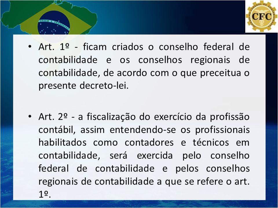 Art. 1º - ficam criados o conselho federal de contabilidade e os conselhos regionais de contabilidade, de acordo com o que preceitua o presente decreto-lei.