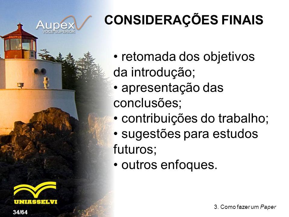 retomada dos objetivos da introdução; apresentação das conclusões;
