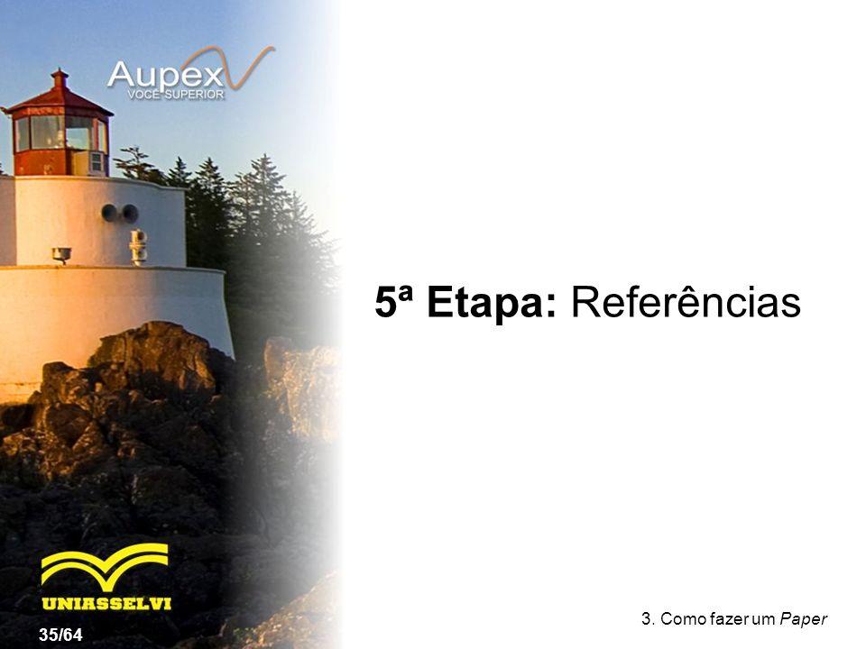5ª Etapa: Referências 3. Como fazer um Paper 35/64