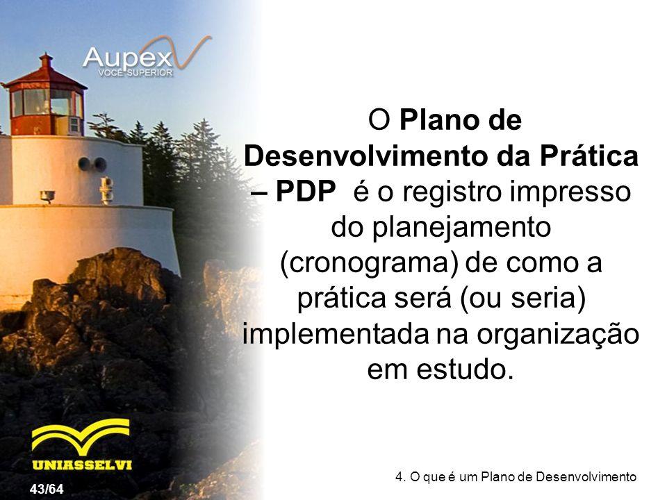 O Plano de Desenvolvimento da Prática – PDP é o registro impresso do planejamento (cronograma) de como a prática será (ou seria) implementada na organização em estudo.