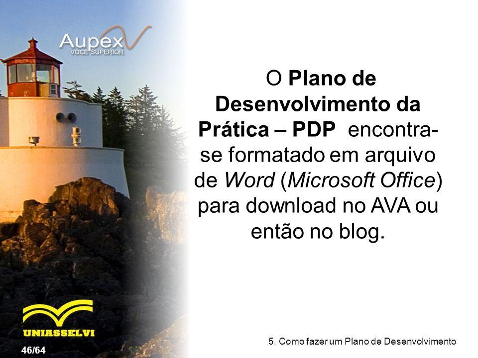 O Plano de Desenvolvimento da Prática – PDP encontra-se formatado em arquivo de Word (Microsoft Office) para download no AVA ou então no blog.