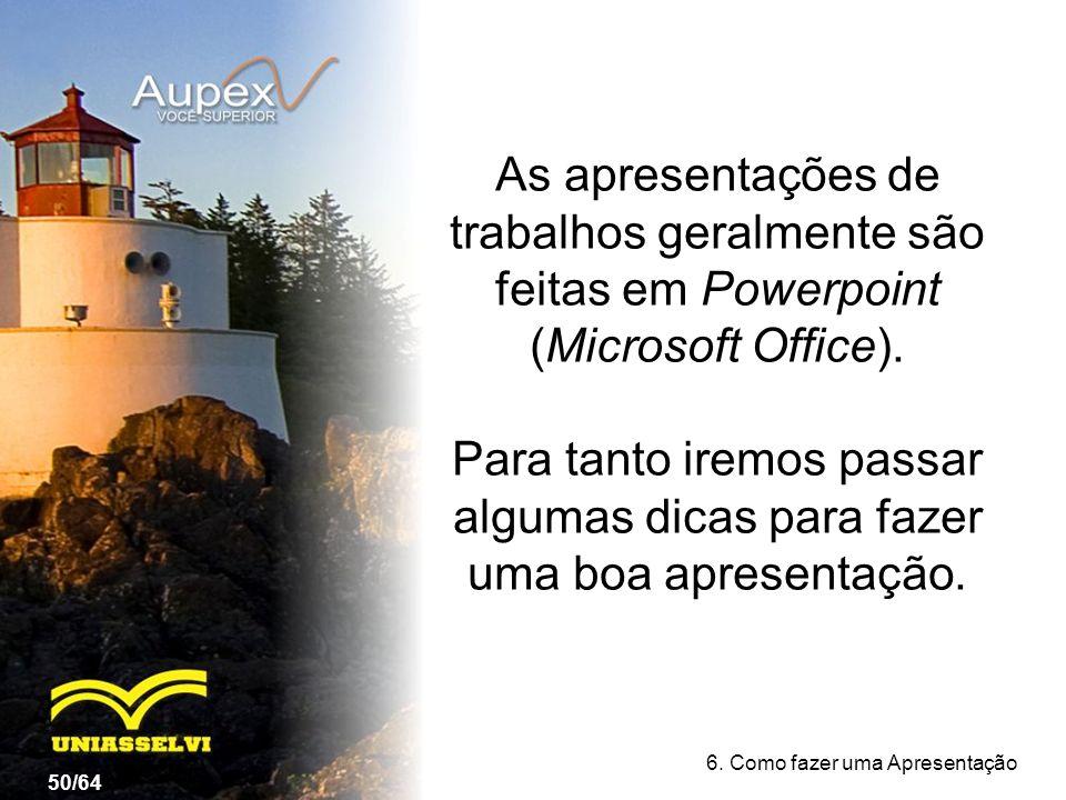 As apresentações de trabalhos geralmente são feitas em Powerpoint (Microsoft Office).