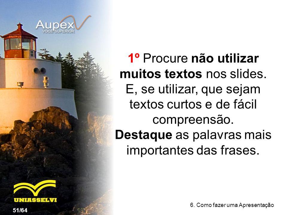 1º Procure não utilizar muitos textos nos slides.
