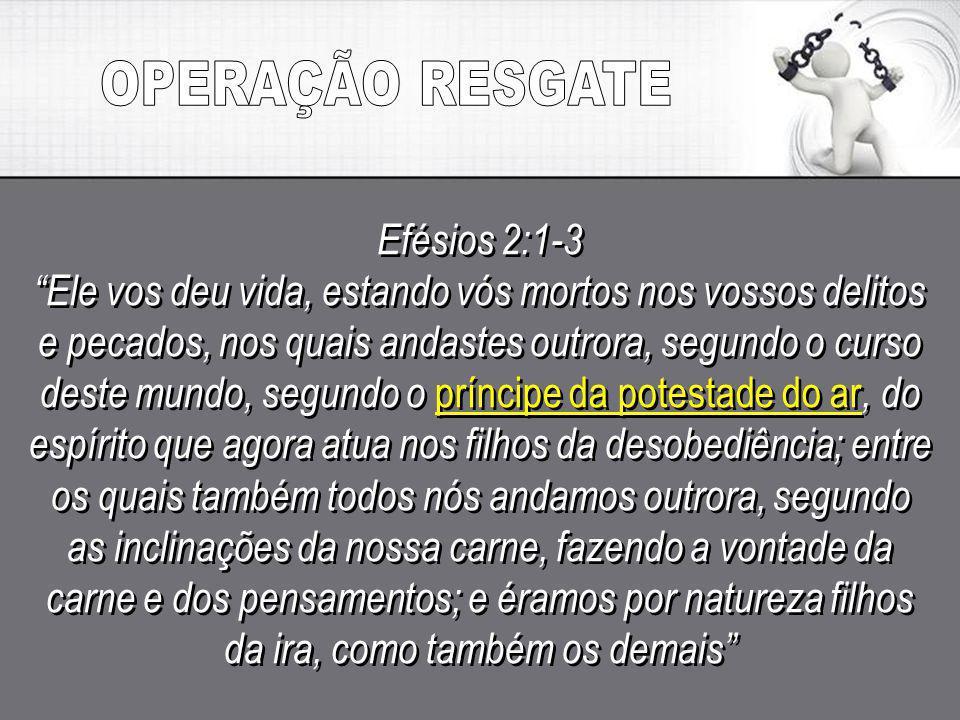 OPERAÇÃO RESGATE Efésios 2:1-3