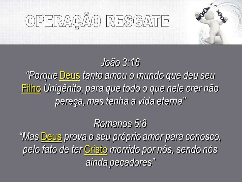 OPERAÇÃO RESGATE João 3:16