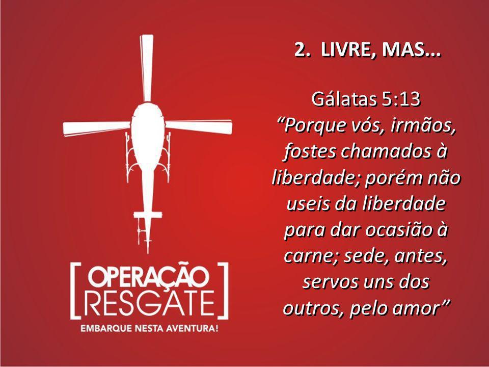 2. LIVRE, MAS... Gálatas 5:13.