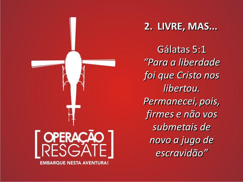 2. LIVRE, MAS... Gálatas 5:1.