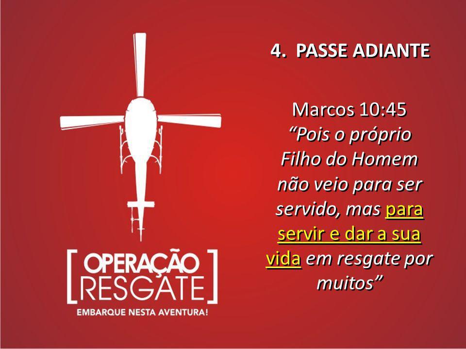 4. PASSE ADIANTE Marcos 10:45.