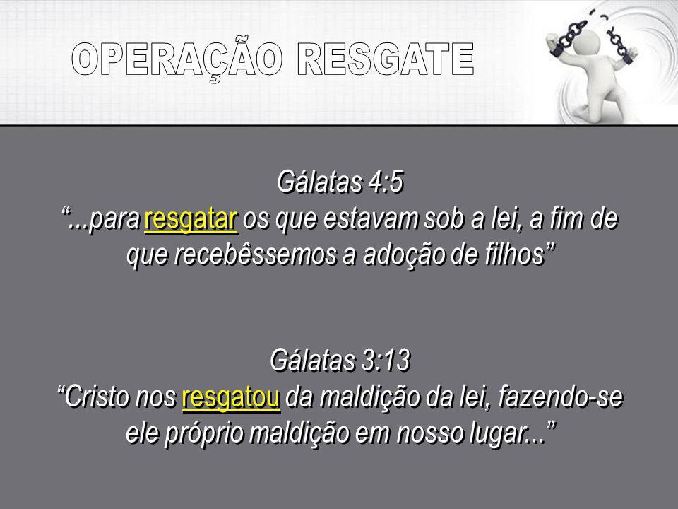OPERAÇÃO RESGATE Gálatas 4:5