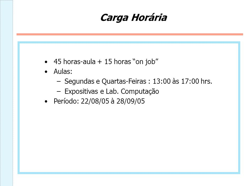 Carga Horária 45 horas-aula + 15 horas on job Aulas: