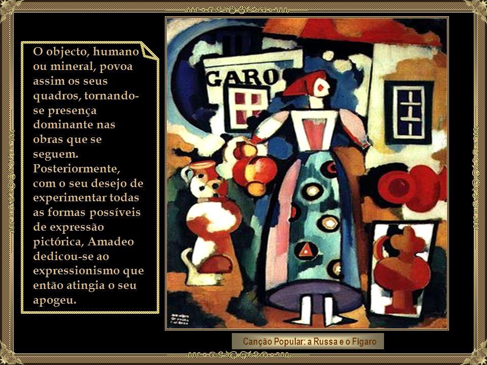 O objecto, humano ou mineral, povoa assim os seus quadros, tornando-se presença dominante nas obras que se seguem. Posteriormente, com o seu desejo de experimentar todas as formas possíveis de expressão pictórica, Amadeo dedicou-se ao expressionismo que então atingia o seu apogeu.