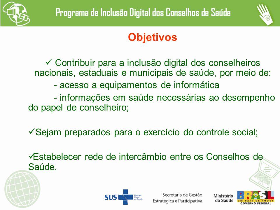 Objetivos Contribuir para a inclusão digital dos conselheiros nacionais, estaduais e municipais de saúde, por meio de: