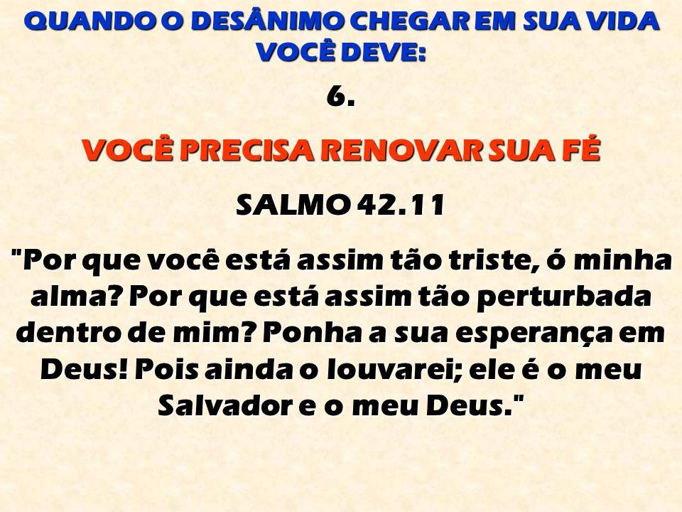VOCÊ PRECISA RENOVAR SUA FÉ SALMO 42.11