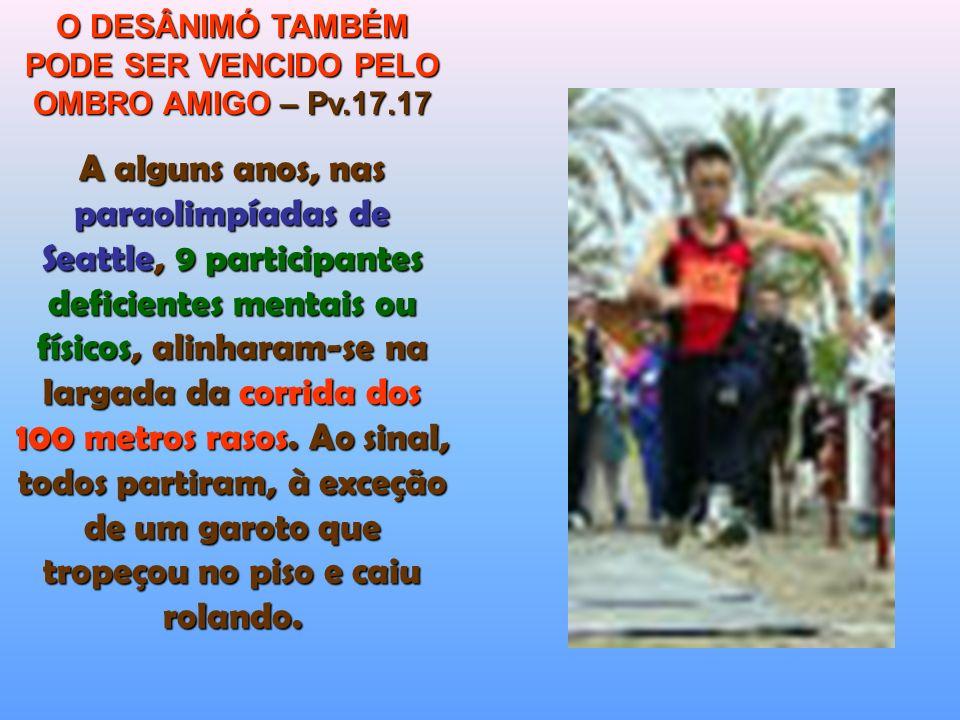 O DESÂNIMÓ TAMBÉM PODE SER VENCIDO PELO OMBRO AMIGO – Pv.17.17