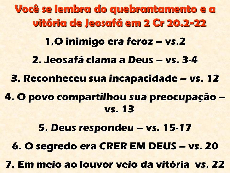 Você se lembra do quebrantamento e a vitória de Jeosafá em 2 Cr 20