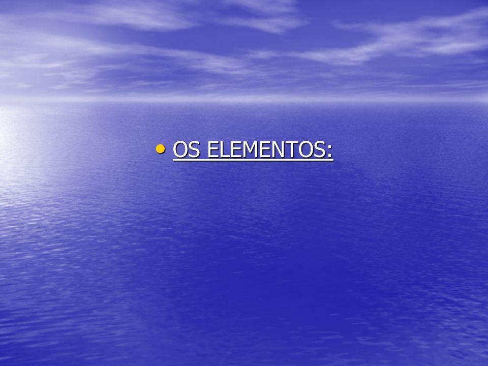 OS ELEMENTOS: