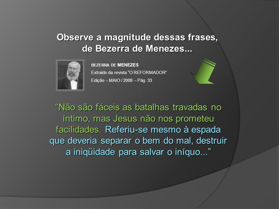 Observe a magnitude dessas frases, de Bezerra de Menezes...
