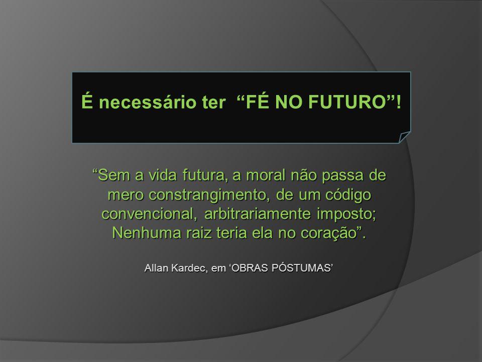 É necessário ter FÉ NO FUTURO !