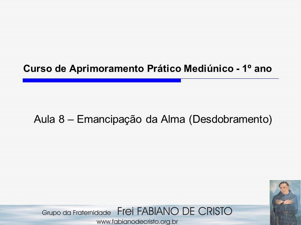 Curso de Aprimoramento Prático Mediúnico - 1º ano Aula 8 – Emancipação da Alma (Desdobramento)