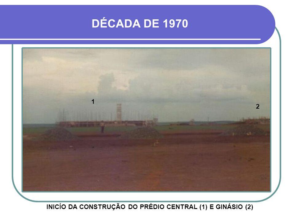 INICÍO DA CONSTRUÇÃO DO PRÉDIO CENTRAL (1) E GINÁSIO (2)