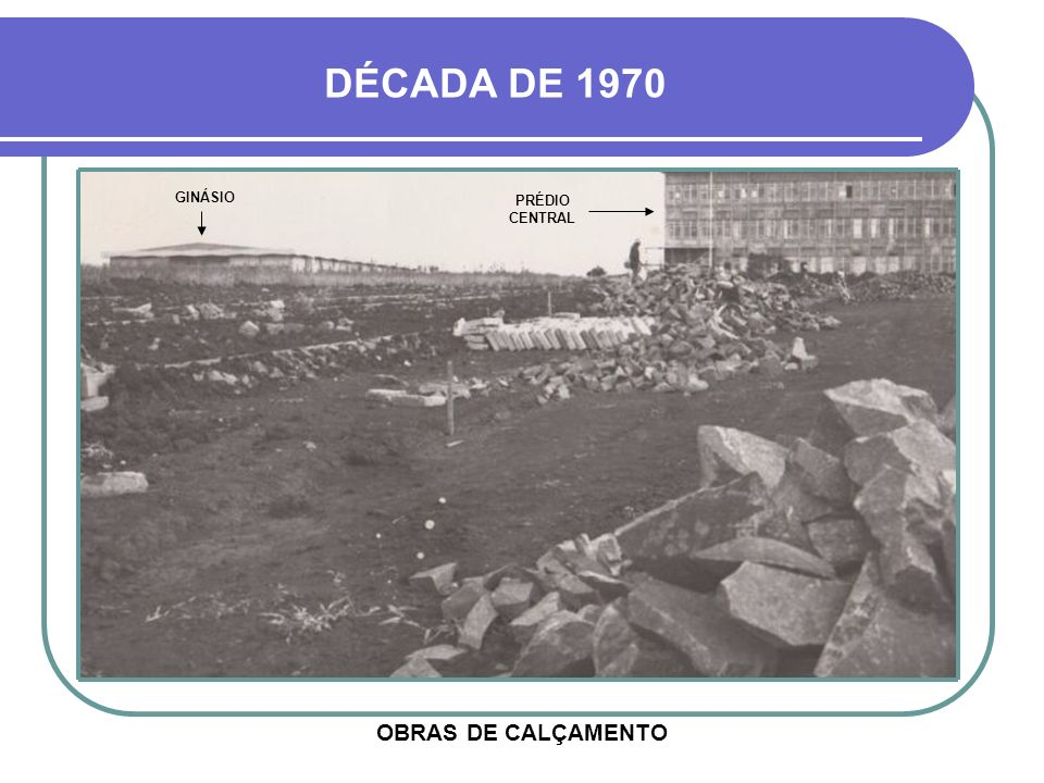 DÉCADA DE 1970 GINÁSIO PRÉDIO CENTRAL OBRAS DE CALÇAMENTO