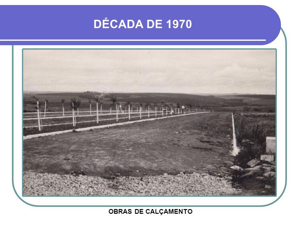 DÉCADA DE 1970 OBRAS DE CALÇAMENTO