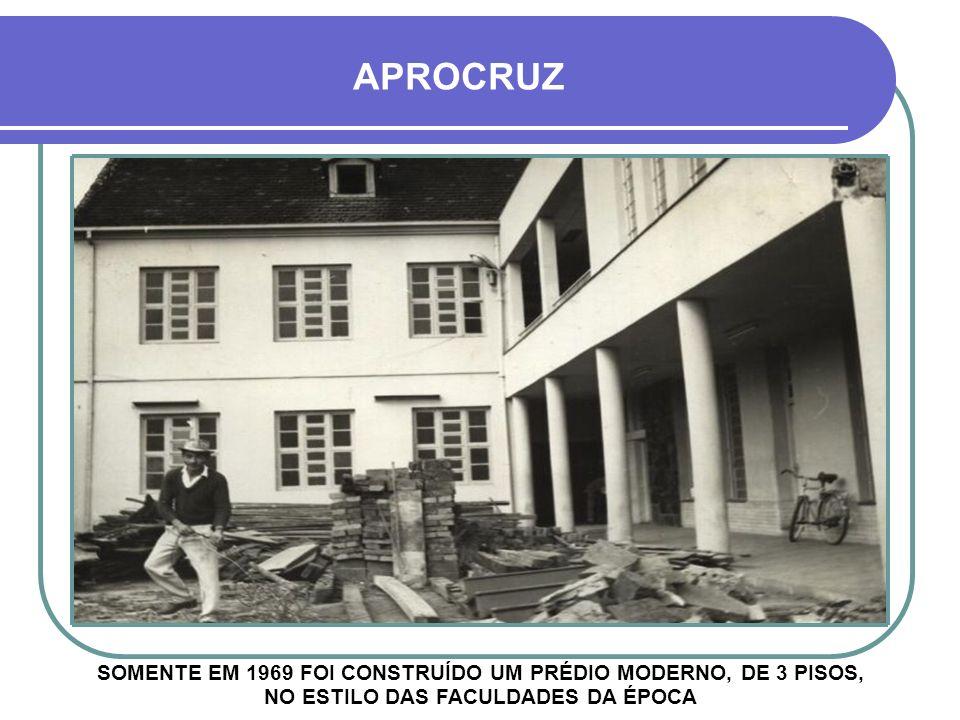 APROCRUZ SOMENTE EM 1969 FOI CONSTRUÍDO UM PRÉDIO MODERNO, DE 3 PISOS, NO ESTILO DAS FACULDADES DA ÉPOCA.