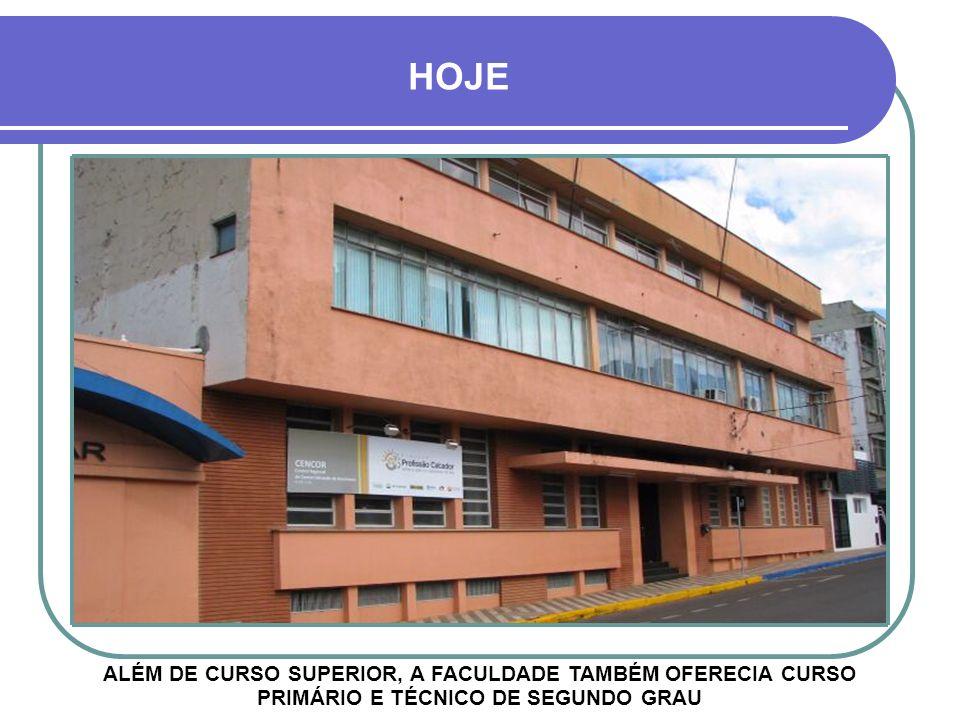 HOJE ALÉM DE CURSO SUPERIOR, A FACULDADE TAMBÉM OFERECIA CURSO PRIMÁRIO E TÉCNICO DE SEGUNDO GRAU