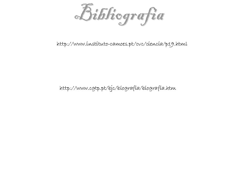 Bibliografia http://www.instituto-camoes.pt/cvc/ciencia/p19.html