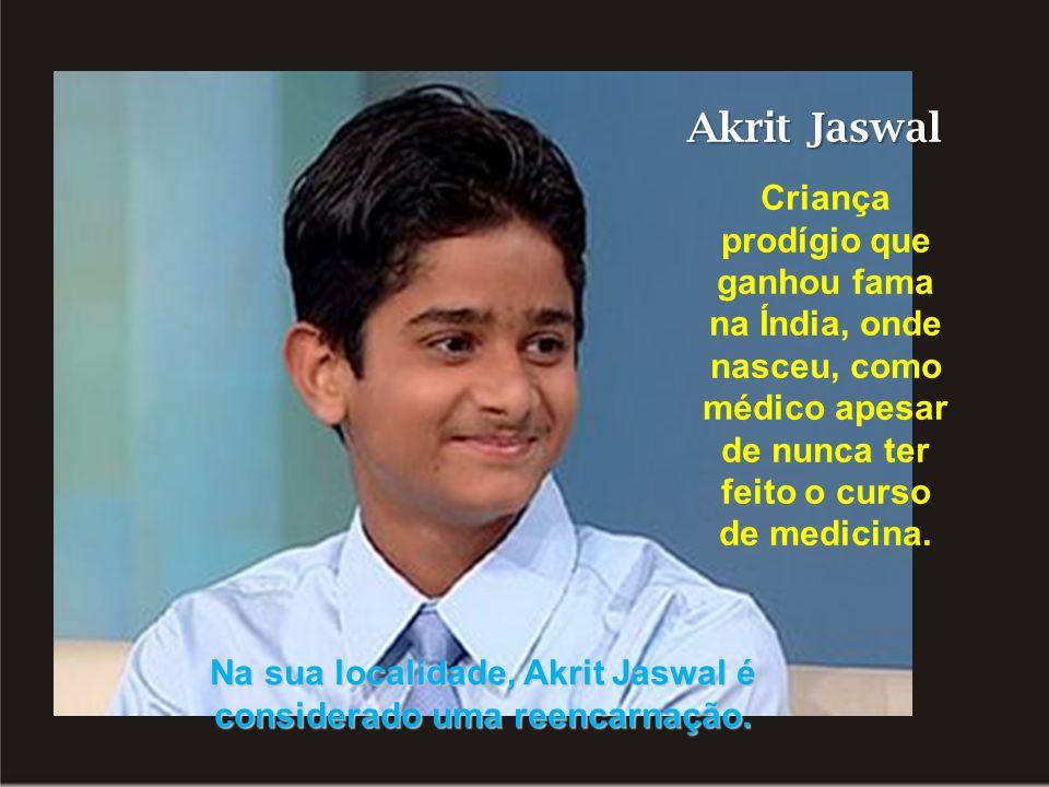 Na sua localidade, Akrit Jaswal é considerado uma reencarnação.