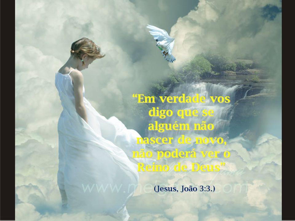 Em verdade vos digo que se alguém não nascer de novo, não poderá ver o Reino de Deus