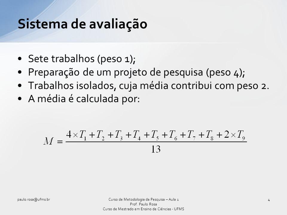 Sistema de avaliação Sete trabalhos (peso 1);