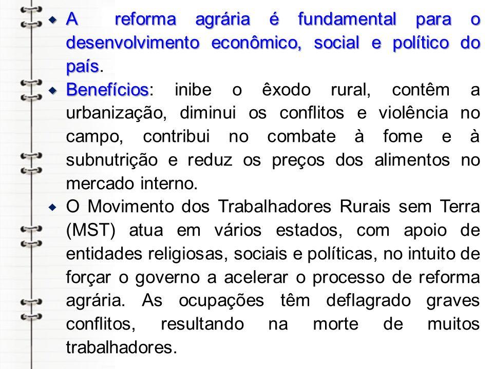 A reforma agrária é fundamental para o desenvolvimento econômico, social e político do país.