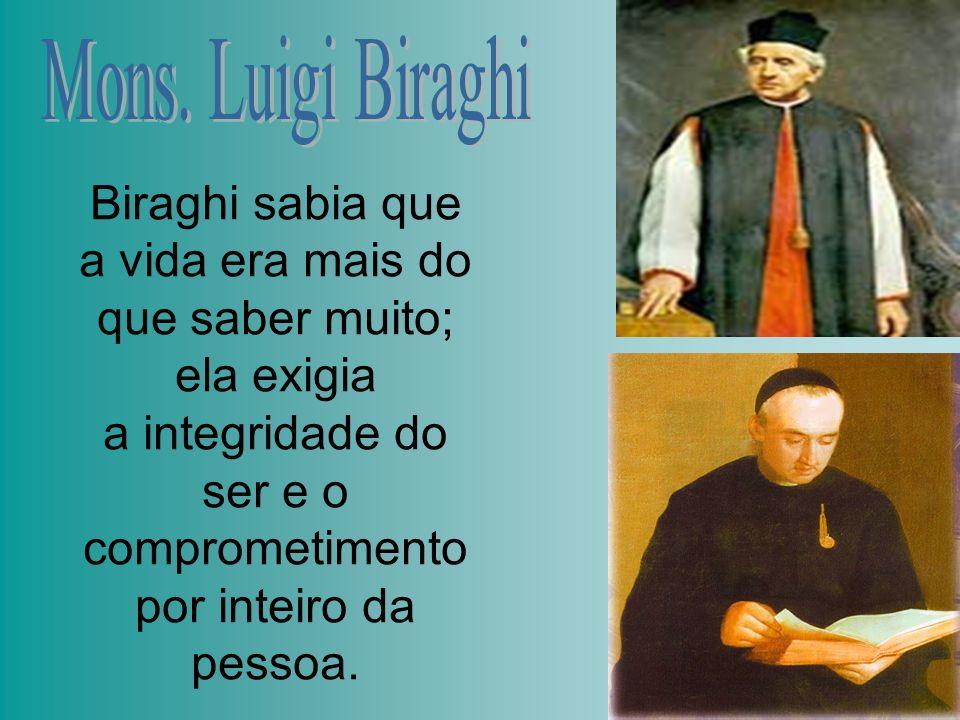 Biraghi sabia que a vida era mais do que saber muito; ela exigia