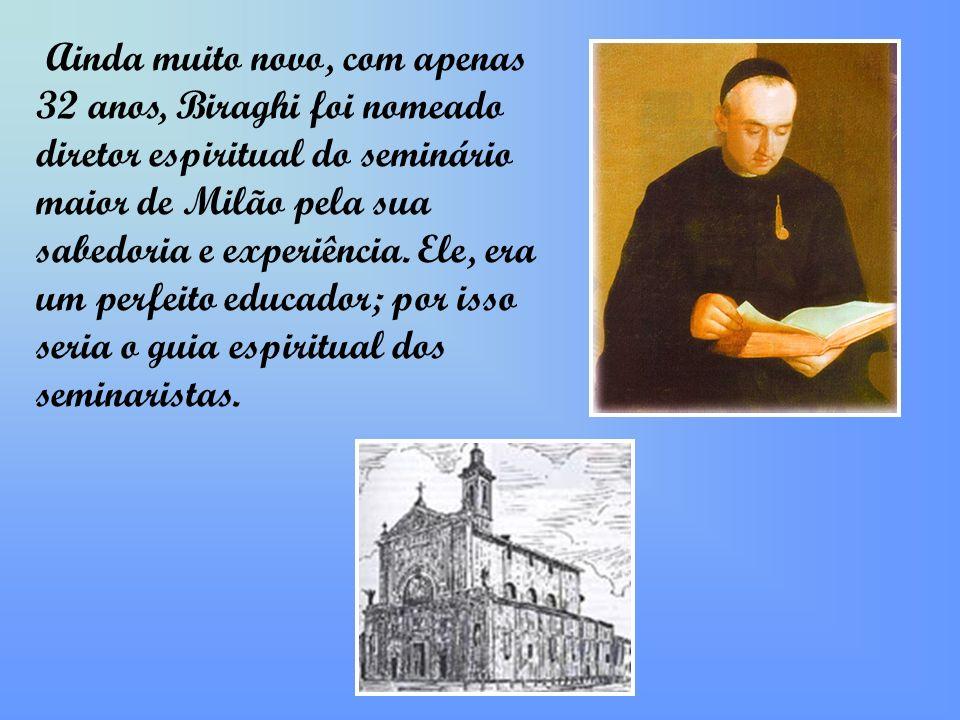 Ainda muito novo, com apenas 32 anos, Biraghi foi nomeado diretor espiritual do seminário maior de Milão pela sua sabedoria e experiência.