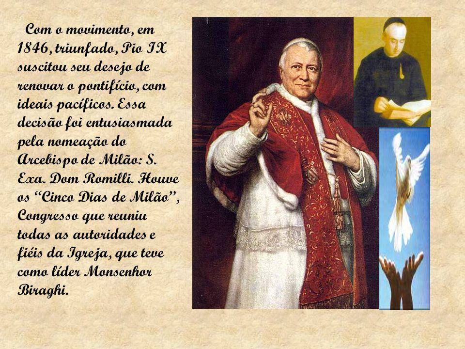 Com o movimento, em 1846, triunfado, Pio IX suscitou seu desejo de renovar o pontifício, com ideais pacíficos.