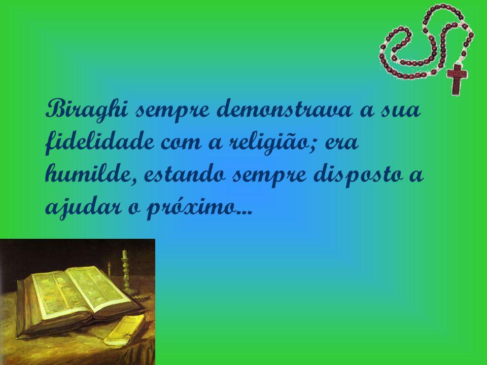Biraghi sempre demonstrava a sua fidelidade com a religião; era humilde, estando sempre disposto a ajudar o próximo...