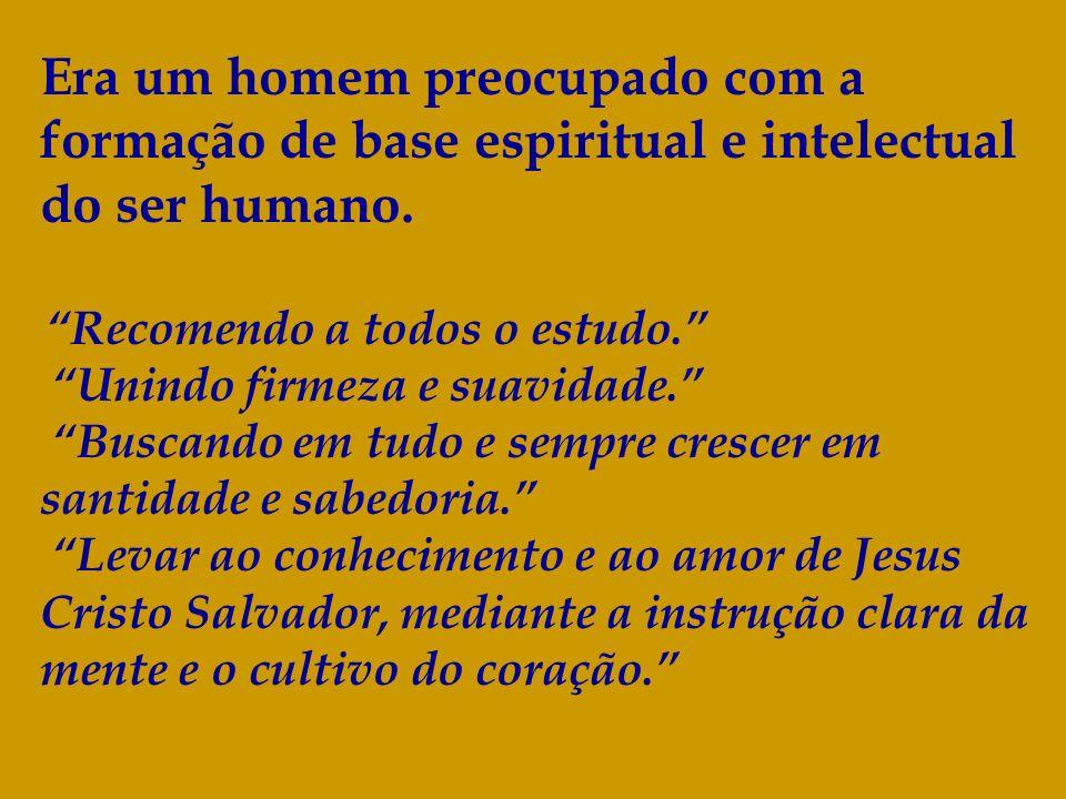 Era um homem preocupado com a formação de base espiritual e intelectual do ser humano.