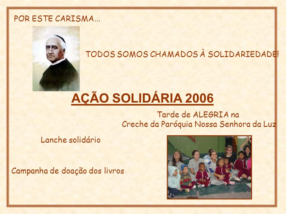 AÇÃO SOLIDÁRIA 2006 POR ESTE CARISMA...