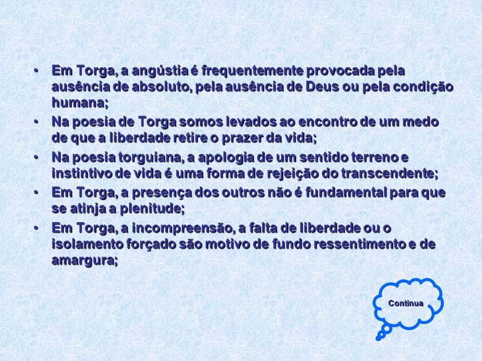 Em Torga, a angústia é frequentemente provocada pela ausência de absoluto, pela ausência de Deus ou pela condição humana;