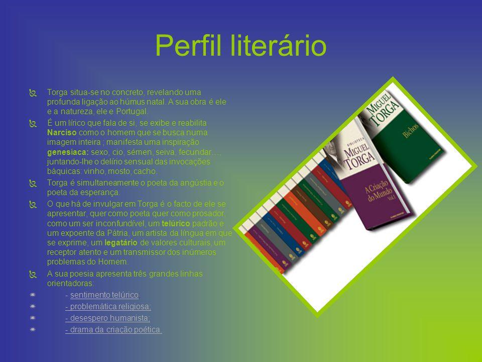 Perfil literário Torga situa-se no concreto, revelando uma profunda ligação ao húmus natal. A sua obra é ele e a natureza, ele e Portugal.