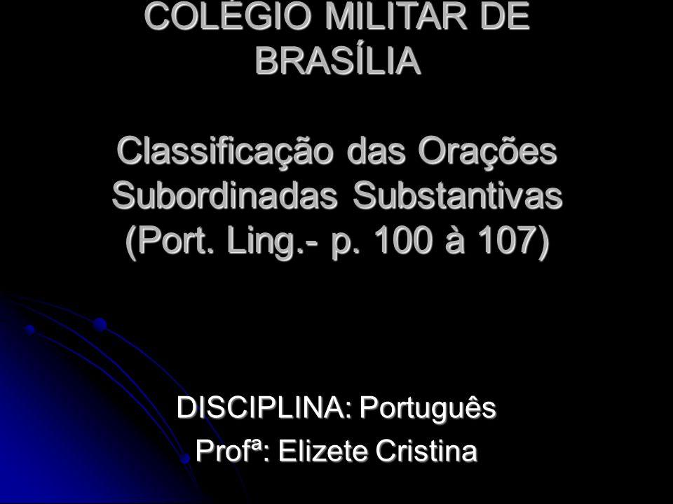 COLÉGIO MILITAR DE BRASÍLIA Classificação das Orações Subordinadas Substantivas